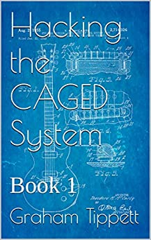 Hacking the CAGED System: Book 1 (English Edition) di [Tippett, Graham]