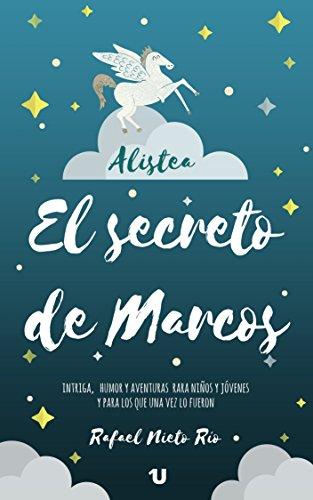 EL SECRETO DE MARCOS: Intriga, humor y aventuras para niños y jóvenes y para los que una vez lo fueron por Rafael Nieto Río