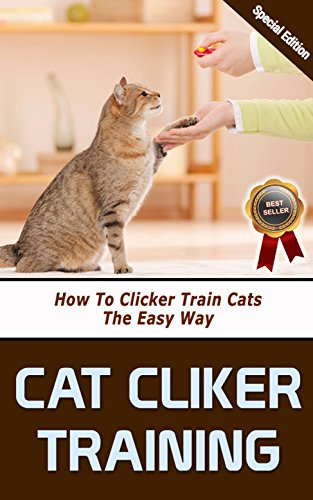 Cat Clicker Training: How to Clicker Train Cats The Easy Way (English Edition) (Clicker-training Trainer)