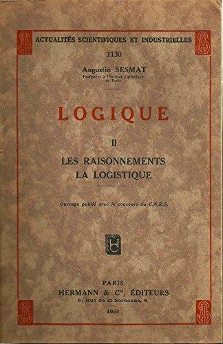 Augustin Sesmat,... Logique : . 2. Les Raisonnements, la logistique par Augustin Sesmat