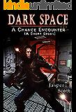 Dark Space (A Short Prequel): A Chance Encounter
