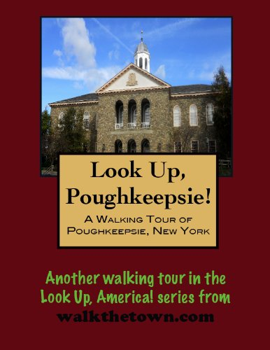 A Walking Tour of Poughkeepsie, New York (Look Up, America!) (English Edition)