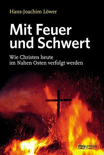 Mit Feuer und Schwert: Wie Christen heute im Nahen Osten verfolgt werden