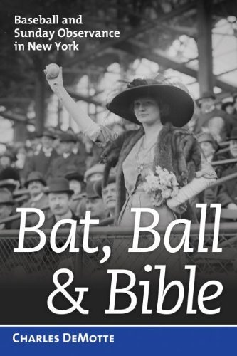 Bat, Ball & Bible: Baseball and Sunday Observance in New York by Demotte, Charles (2012) Hardcover