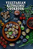 Vegetarian Keto Cookbook:: (ketogenic for beginners, ketogenic recipes, ketogenic low carb, ketogenic vegan cookbook, ketogenic vegetarian diet, ketogenic diet)