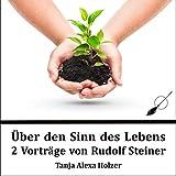 Über den Sinn des Lebens: 2 Vorträge von Rudolf Steiner