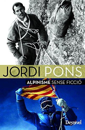 Jordi Pons. Alpinisme sense ficció por Jordi Pons