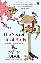 The Secret Life of Birds: Who they are and what they do by Colin Tudge (2009-08-06)