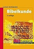 Bibelkunde: Altes und Neues Testament (utb basics, Band 2674) - Lukas Bormann