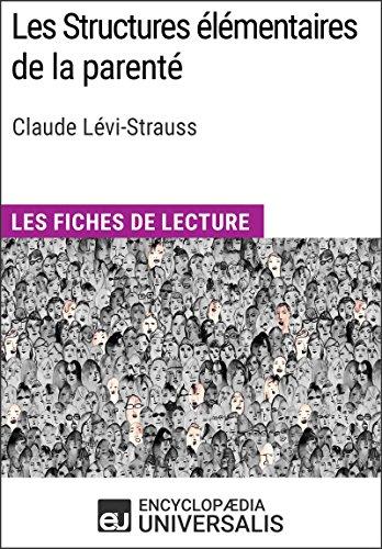 Les Structures élémentaires de la parenté de Claude Lévi-Strauss: Les Fiches de lecture d'Universalis par Encyclopaedia Universalis