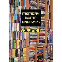 [(Memory Dump Analysis Anthology: v. 5)] [By (author) Dmitry Vostokov] published on (April, 2011)
