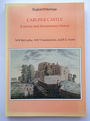 Carlisle Castle: A survey and documentary history (English Heritage Archaeological Report) -