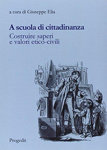 A scuola di cittadinanza. Costruire saperi e valori etico-civili (Pedagogie)
