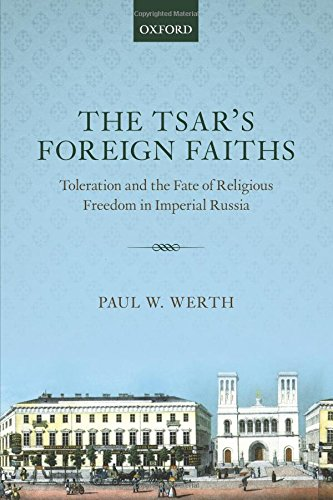 The Tsar's Foreign Faiths: Toleration and the Fate of Religious Freedom in Imperial Russia (Oxford Studies in Modern European History) por Paul W. Werth