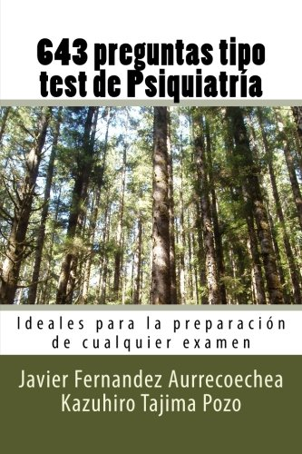 643 preguntas tipo test de Psiquiatria: Ideales para la preparacion de examenes oficiales por Javier Fernandez Aurrecoechea