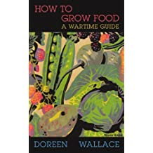 How to Grow Food: A Wartime Guide (Home Front Handbooks)