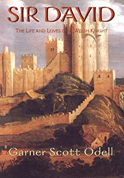 Sir David:The Life and Loves of a Welsh Knight by [Odell, Garner Scott ]