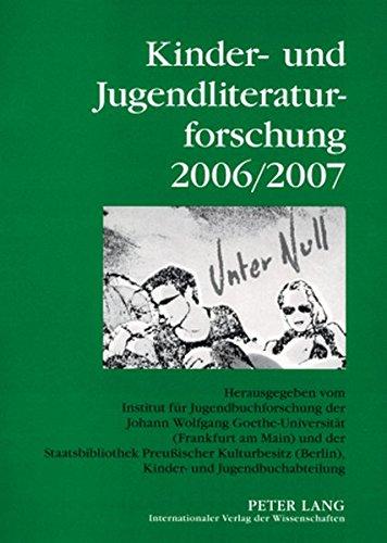 Kinder- und Jugendliteraturforschung 2006/2007: Herausgegeben vom Institut für Jugendbuchforschung der Johann Wolfgang Goethe-Universität (Frankfurt ... und Jugendliteraturforschung, Band 13)