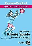 Kleine Spiele: 1. bis 4. Klasse (Sport - schnell griffbereit)
