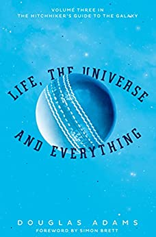 Life, the Universe and Everything (Hitchhiker's Guide to the Galaxy Book 3) (English Edition)