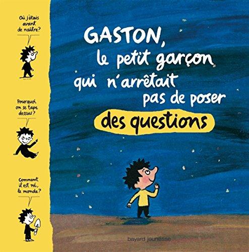 Gaston, le petit garcon qui n'arrtait pas de poser des questions