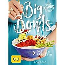 Big Bowls: Einfach gute Schüsselküche (GU Happy healthy kitchen)