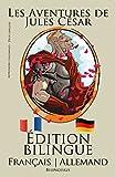 Apprendre l'allemand!: Apprendre l'allemand - Édition bilingue (Français - Allemand) Les Aventures de Jules César