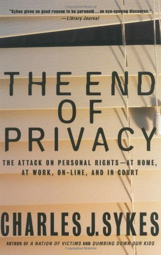 The End of Privacy: The Attack on Personal Rights at Home, at Work, On-Line, and in Court by Charles Sykes (1-Oct-2000) Paperback