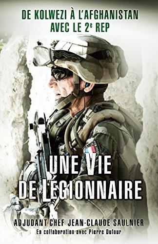 Une vie de légionnaire: De Kolwezi à l'Afghanistan avec le 2e REP (French Edition)