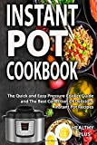 Instant Pot Cookbook: The Quick and Easy Pressure Cooker Guide and The Best Collection Of Delicious Instant Pot Recipes
