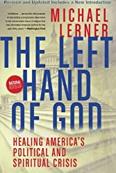 Left Hand of God, The: Healing America???s Political and Spiritual Crisis by Michael Lerner (2007-03-13)