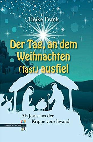 Der Tag, an dem Weihnachten (fast) ausfiel: Als Jesus aus der Krippe verschwand (R.G. Fischer Kiddy)