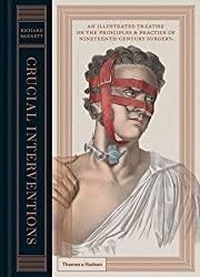 Crucial Interventions: An Illustrated Treatise on the Principles & Practice of Nineteenth-Century Surgery by Richard Barnett (2015-11-23)