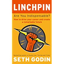 Linchpin: Are You Indispensable? How to drive your career and create a remarkable future (English Edition)