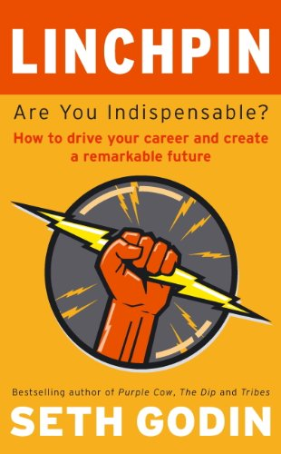 Linchpin: Are You Indispensable? How to drive your career and create a remarkable future by [Godin, Seth]