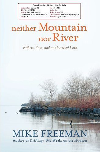 Neither Mountain Nor River: Fathers, Sons, and an Unsettled Faith by Mike Freeman (2014-09-30)