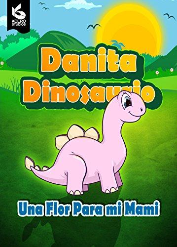 Danita Dinosaurio: Una flor para mi mami (Cuentos Infantiles nº 1)