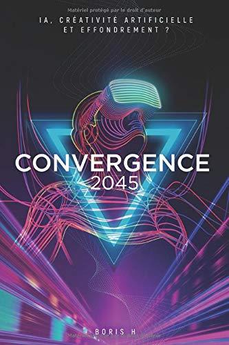 Convergence 2045: IA, créativité artificielle et effondrement ? par Boris H