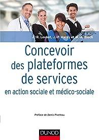 Concevoir des plateformes de services en action sociale et médico-sociale par Jean-René Loubat