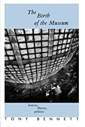 The Birth of the Museum: History, Theory, Politics (Culture: Policy and Politics) by Tony Bennett (1995-05-28)