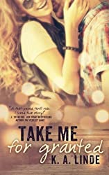 Take Me for Granted (Volume 1) by K.A. Linde (2014-04-28)