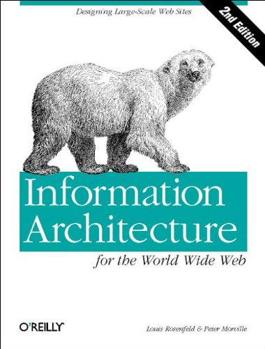 Information Architecture for the World Wide Web: Designing Large-Scale Web Sites par Louis Rosenfeld, Peter Morville