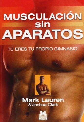 Musculación Sin Aparatos. Tú Eres Tu Propio Gimnasio (Deportes) por Mark Lauren