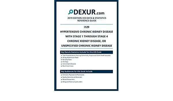 Icd 10 I129 Hypertensive Chronic Kidney Disease With Stage 1 Through Stage 4 Chronic Kidney Disease Or Unspecified Chronic Kidney Disease Dexur Data Statistics Reference Guide Ebook Health Dexur Amazon In Kindle Store