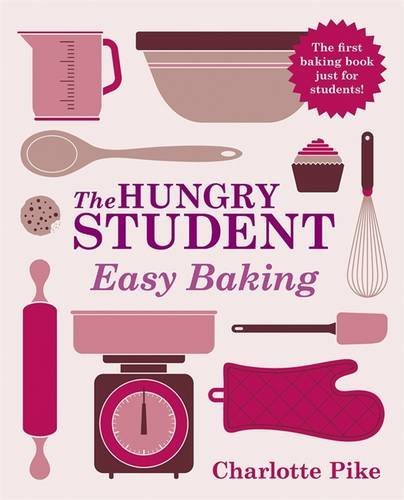 The Hungry Student Easy Baking by Charlotte Pike (2013-08-01)