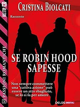 Se Robin Hood sapesse (Passioni Romantiche) di [Cristina Biolcati]