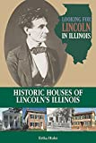 Looking for Lincoln in Illinois: Historic Houses of Lincolns Illinois