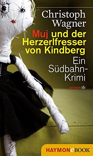 Muj und der Herzerlfresser von Kindberg: Ein Südbahn-Krimi (INSPEKTOR MUJ ERMITTELT 1)