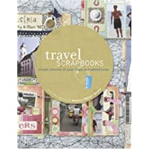 Travel Scrapbooks: Creating Albums of Your Trips and Adventures: Create Albums of Your Trips and Adventures