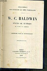 RECITS DE CHASSES DU NATAL AU ZAMBEZE - ABREGES PAR H. VATTEMARE - 2eme EDITION / BIBLIOTHEQUE DES ECOLES ET DES FAMILLES par  BALDWIN W. C.